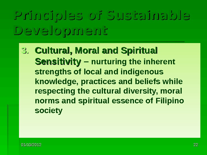01/10/2012 2222 Principles of Sustainable Development 3. 3. Cultural, Moral and Spiritual Sensitivity – nurturing the