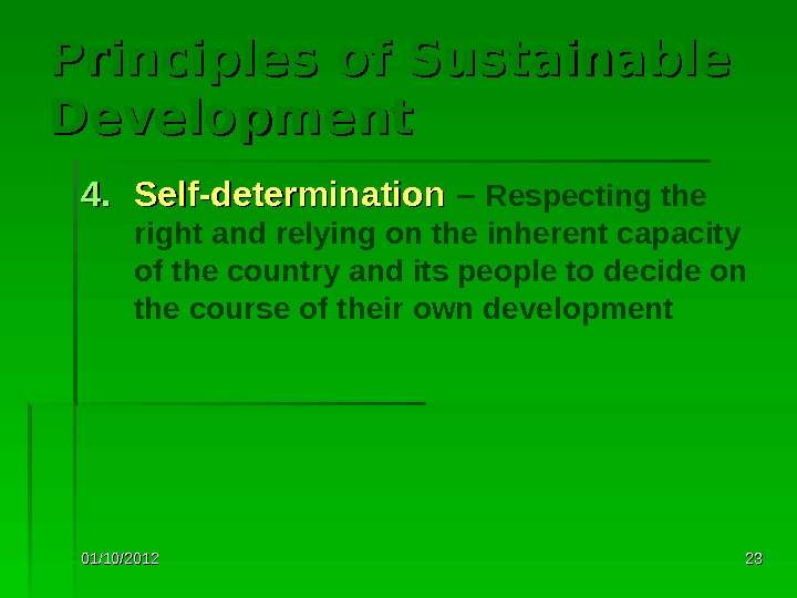 01/10/2012 2323 Principles of Sustainable Development 4. 4. Self-determination  – Respecting the right and relying