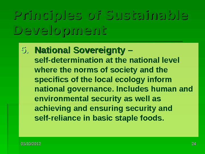 01/10/2012 2424 Principles of Sustainable Development 5. 5. National Sovereignty – self-determination at the national level