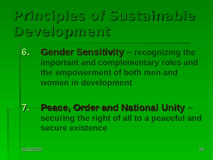 01/10/2012 2525 Principles of Sustainable Development 6. 6. Gender Sensitivity  – recognizing the important and
