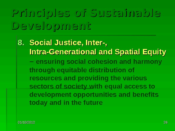 01/10/2012 2626 Principles of Sustainable Development 8. 8. Social Justice, Inter-,  Intra-Generational and Spatial Equity