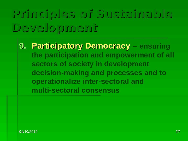 01/10/2012 2727 Principles of Sustainable Development 9. 9. Participatory Democracy  – ensuring the participation and