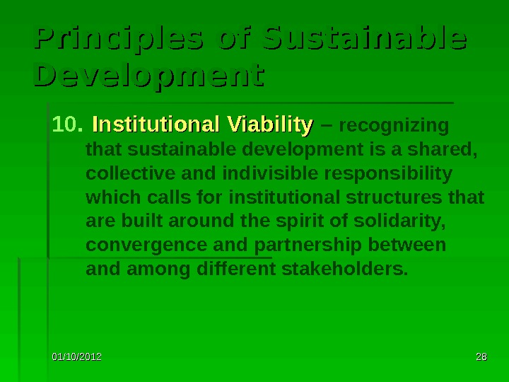 01/10/2012 2828 Principles of Sustainable Development 10.  Institutional Viability  – recognizing that sustainable development