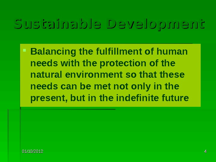 01/10/2012 44 Sustainable Development Balancing the fulfillment of human needs with the protection of the natural