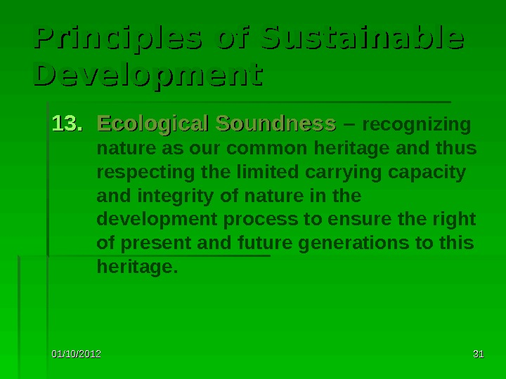 01/10/2012 3131 Principles of Sustainable Development 13. Ecological Soundness – recognizing nature as our common heritage