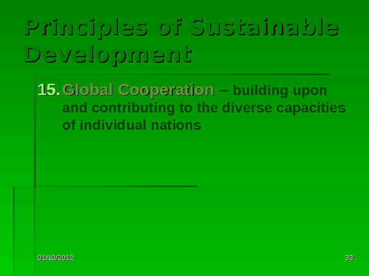01/10/2012 3333 Principles of Sustainable Development 15. Global Cooperation – building upon and contributing to the
