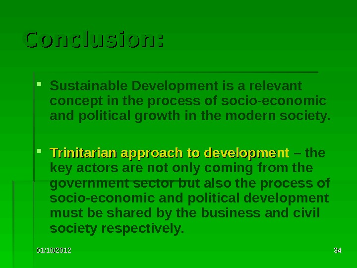 01/10/2012 3434 Conclusion:  Sustainable Development is a relevant concept in the process of socio-economic and