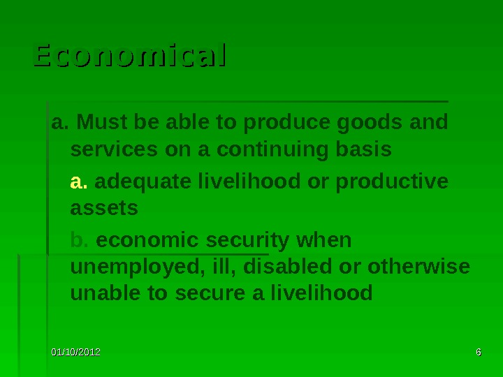 01/10/2012 66 Economical a. Must be able to produce goods and services on a continuing basis