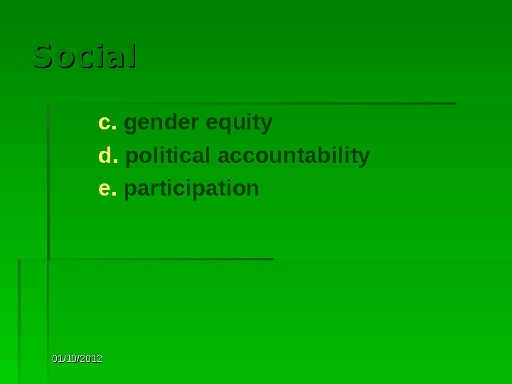 01/10/2012 Social c.  gender equity d.  political accountability e.  participation