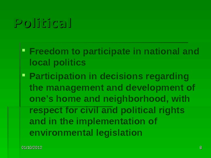 01/10/2012 88 Political Freedom to participate in national and local politics Participation in decisions regarding the