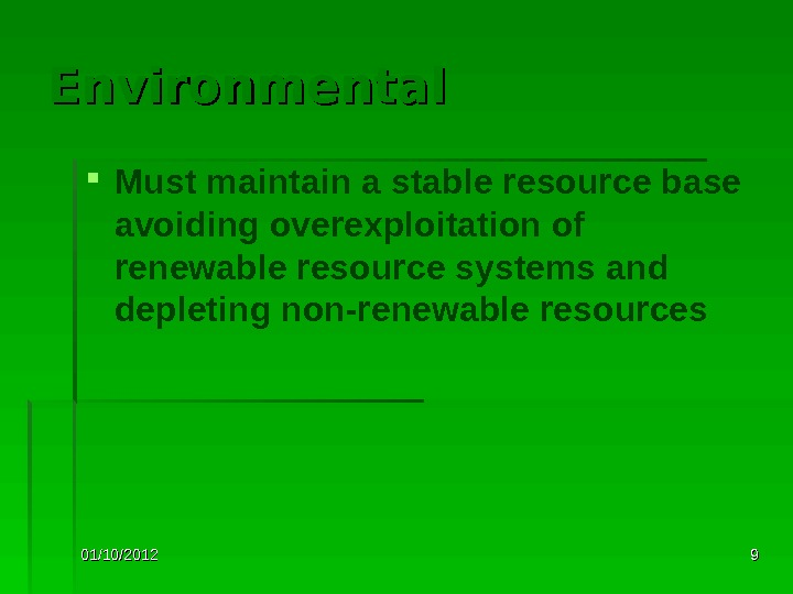 01/10/2012 99 Environmental Must maintain a stable resource base avoiding overexploitation of renewable resource systems and