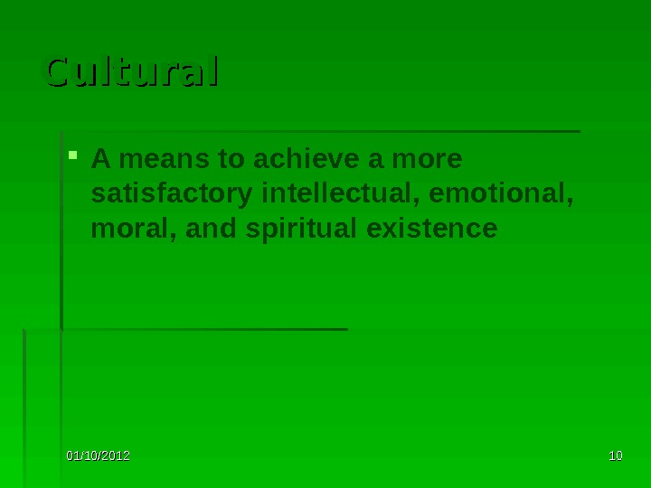 01/10/2012 1010 Cultural A means to achieve a more satisfactory intellectual, emotional,  moral, and spiritual