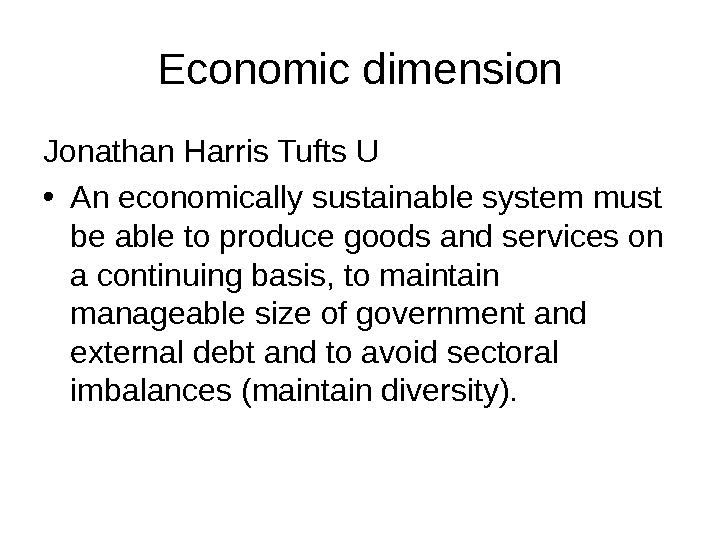 Economic dimension Jonathan Harris Tufts U • An economically sustainable system must be able to produce