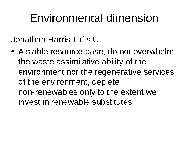 Environmental dimension Jonathan Harris Tufts U • A stable resource base, do not overwhelm the waste