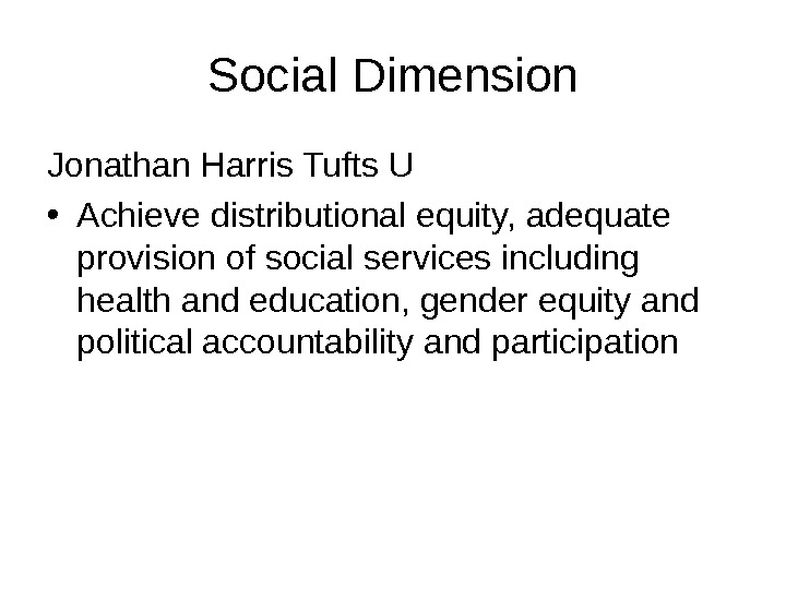 Social Dimension Jonathan Harris Tufts U • Achieve distributional equity, adequate provision of social services including