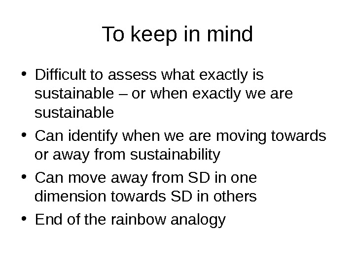 To keep in mind • Difficult to assess what exactly is sustainable – or when exactly