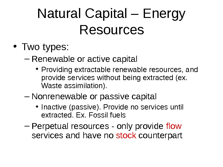 Natural Capital – Energy Resources • Two types: – Renewable or active capital • Providing extractable