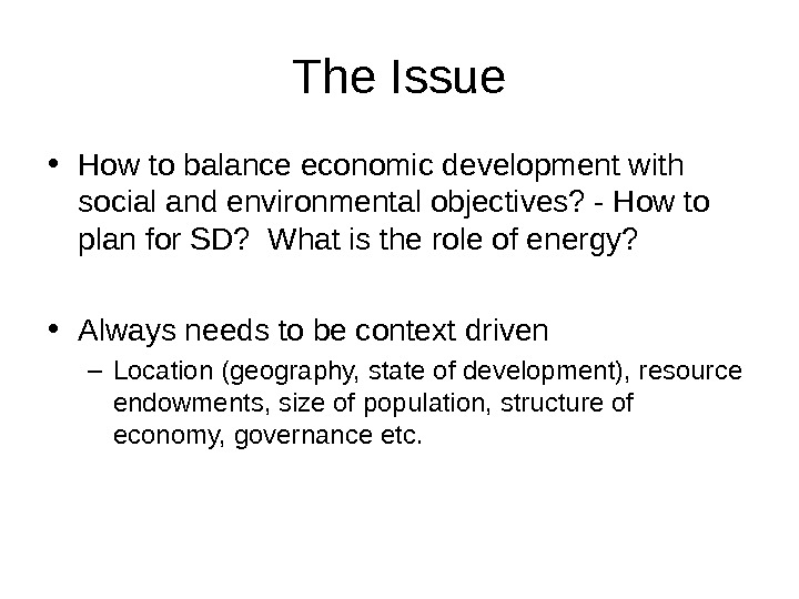 The Issue • How to balance economic development with social and environmental objectives? - How to