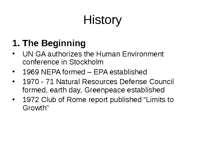 History 1. The Beginning • UN GA authorizes the Human Environment conference in Stockholm • 1969