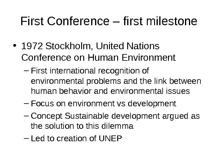 First Conference – first milestone • 1972 Stockholm, United Nations Conference on Human Environment – First