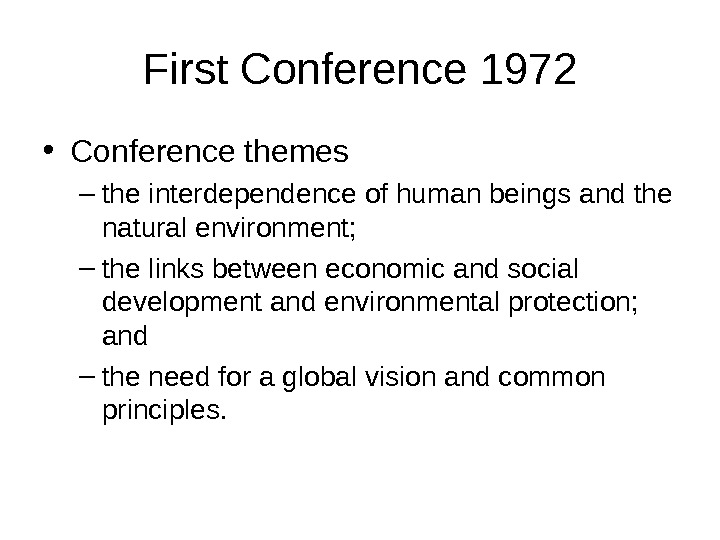 First Conference 1972 • Conference themes – the interdependence of human beings and the natural environment;