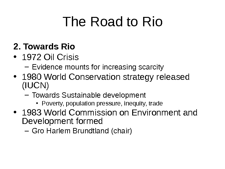 The Road to Rio 2. Towards Rio • 1972 Oil Crisis – Evidence mounts for increasing