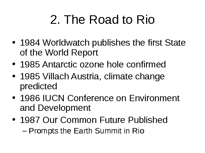 2. The Road to Rio • 1984 Worldwatch publishes the first State of the World Report