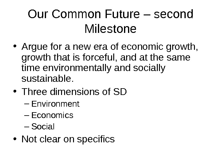 Our Common Future – second Milestone • Argue for a new era of economic growth,