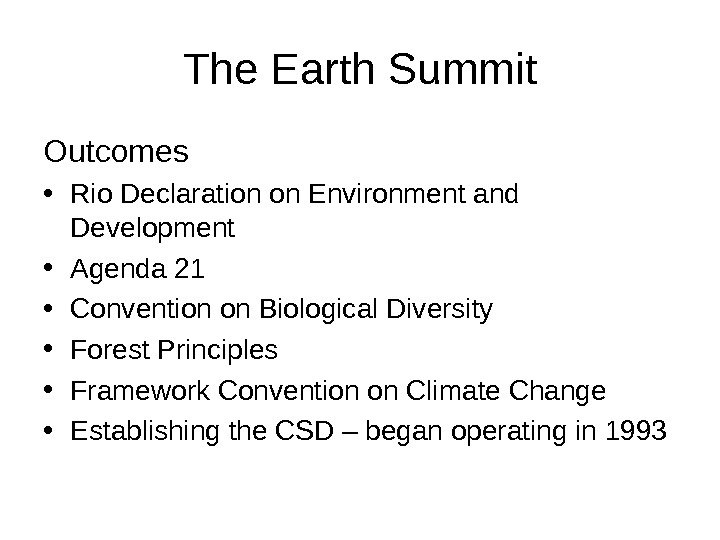 The Earth Summit Outcomes • Rio Declaration on Environment and Development • Agenda 21 • Convention
