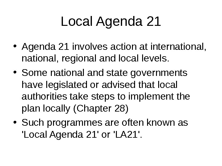 Local Agenda 21 • Agenda 21 involves action at international, regional and local levels.  •