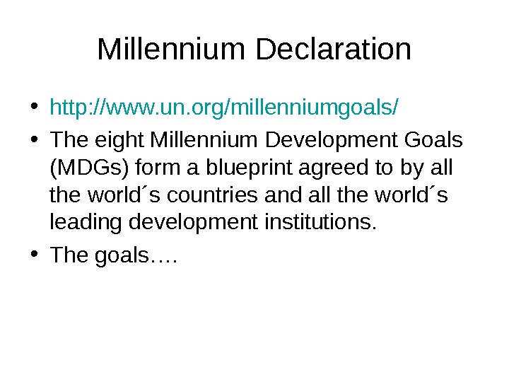 Millennium Declaration • http: //www. un. org/millenniumgoals/ • The eight Millennium Development Goals (MDGs) form a