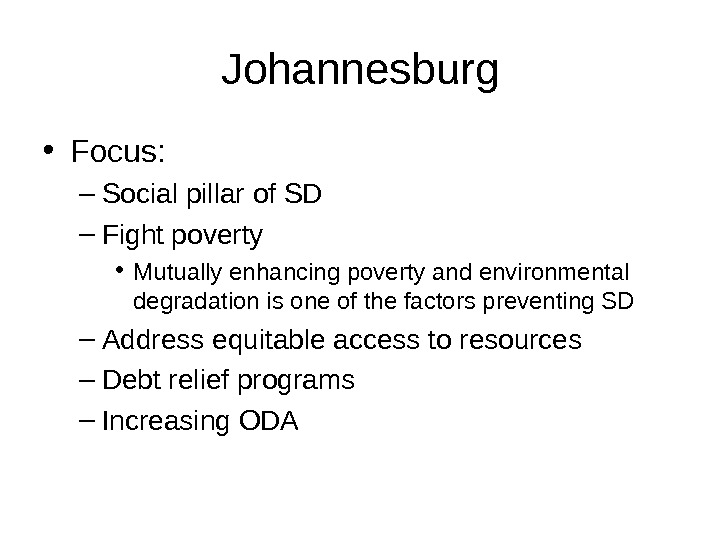 Johannesburg • Focus: – Social pillar of SD – Fight poverty • Mutually enhancing poverty and