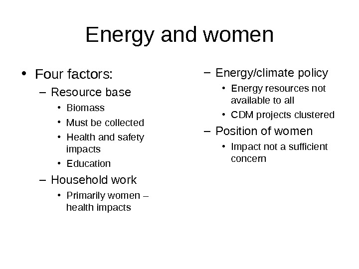Energy and women • Four factors: – Resource base • Biomass • Must be collected •