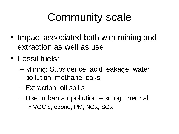 Community scale • Impact associated both with mining and extraction as well as use • Fossil