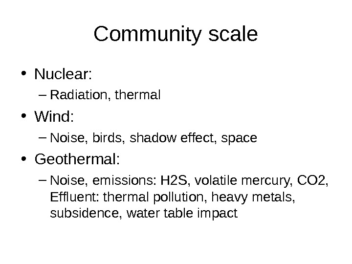 Community scale • Nuclear: – Radiation, thermal • Wind: – Noise, birds, shadow effect, space •