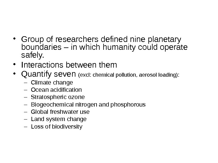 • Group of researchers defined nine planetary boundaries – in which humanity could operate safely.