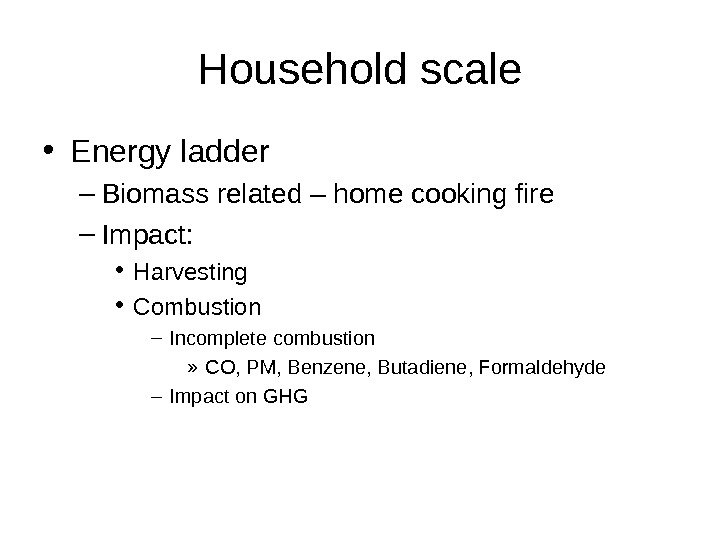 Household scale • Energy ladder – Biomass related – home cooking fire – Impact:  •