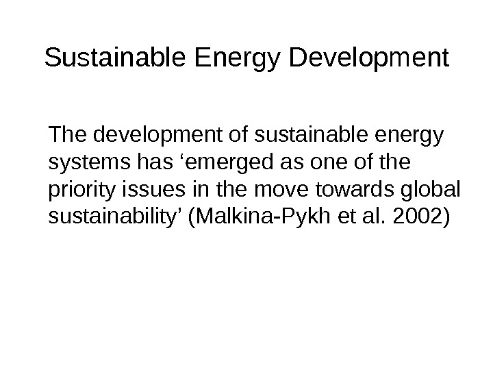 Sustainable Energy Development The development of sustainable energy systems has 'emerged as one of the priority