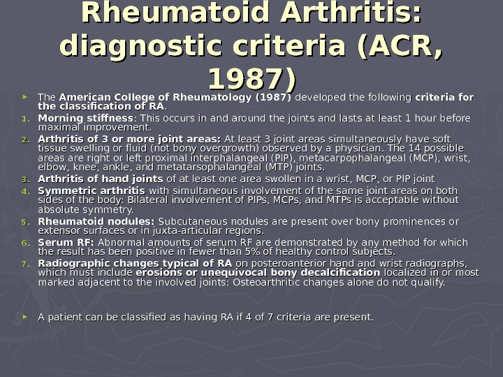 ► The American College of Rheumatology (1987) developed the following criteria for the classification