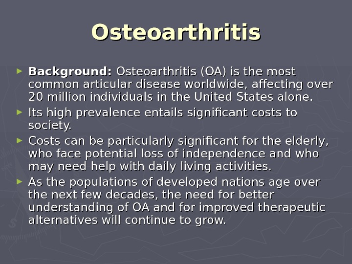 Osteoarthritis ► Background:  Osteoarthritis (OA) is the most common articular disease worldwide, affecting