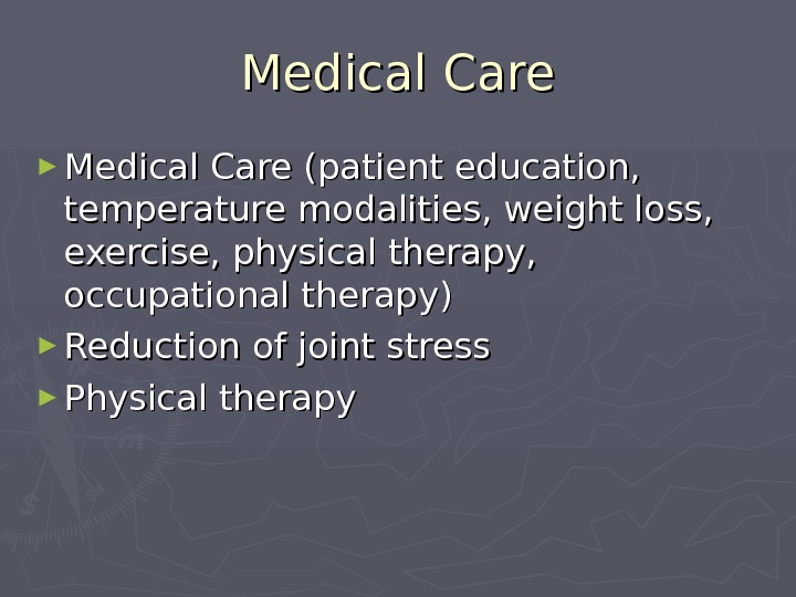Medical Care ► Medical Care (patient education,  temperature modalities, weight loss,  exercise,