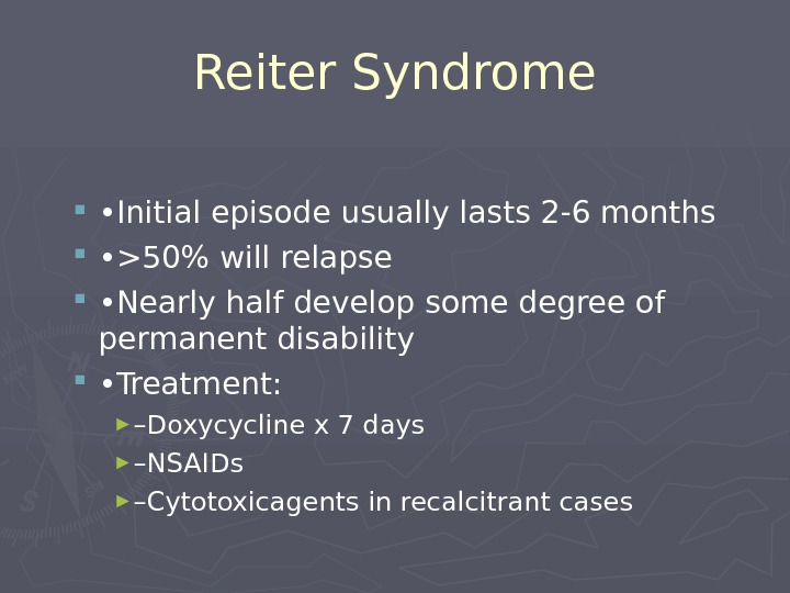 Reiter Syndrome  • Initial episode usually lasts 2-6 months  • 50% will