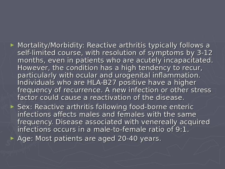 ► Mortality/Morbidity: Reactive arthritis typically follows a self-limited course, with resolution of symptoms by