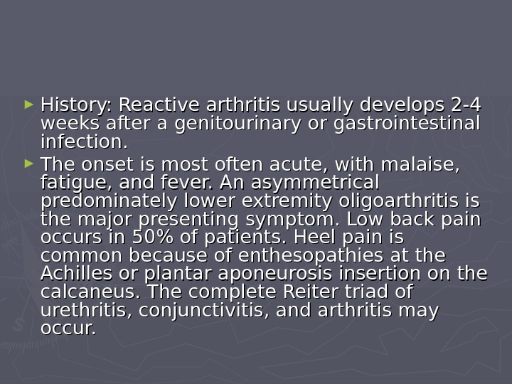 ► History: Reactive arthritis usually develops 2-4 weeks after a genitourinary or gastrointestinal infection.