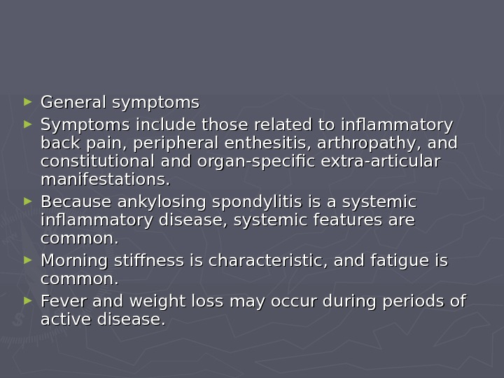 ► General symptoms ► Symptoms include those related to inflammatory back pain, peripheral enthesitis,