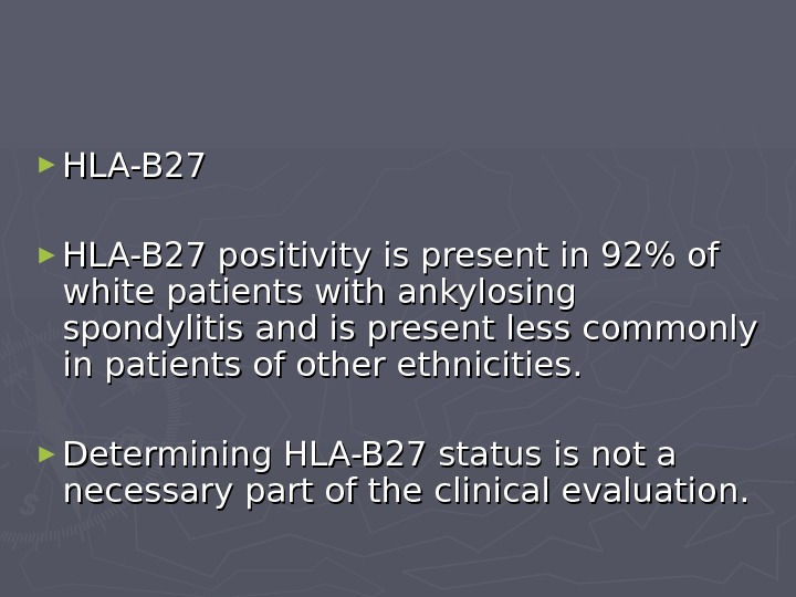 ► HLA-B 27 positivity is present in 92% of white patients with ankylosing spondylitis