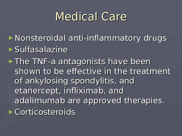 Medical Care ► Nonsteroidal anti-inflammatory drugs ► Sulfasalazine ► The TNF-a antagonists have been