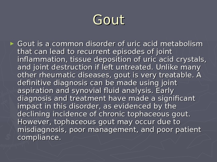Gout ► Gout is a common disorder of uric acid metabolism that can lead