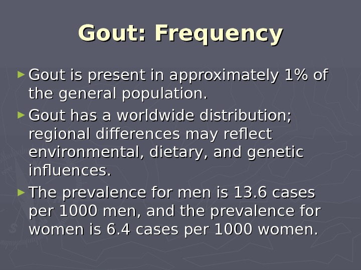 Gout: Frequency ► Gout is present in approximately 1% of the general population.