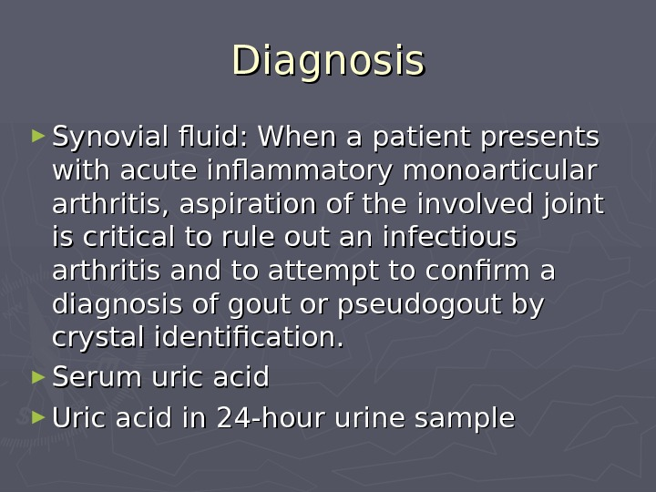 Diagnosis ► Synovial fluid: When a patient presents with acute inflammatory monoarticular arthritis, aspiration